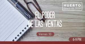El Poder de las Ventas @  HUERTO (espacio para crecer) | Tijuana | Baja California | México
