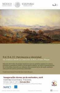 """""""Paisaje. Patrimonio e Identidad. Un análisis desde la Colección SURA y Franz Mayer"""" @ Centro cultural Tijuana"""
